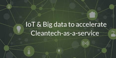 New Cleantech-as-a-service models to be accelerated by big data and the IoT | Technology News | Scoop.it
