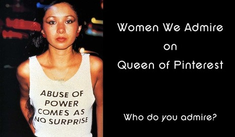 Women We Admire on Queen of Pinterest: Who Do You Admire? | Collaborative Revolution | Scoop.it