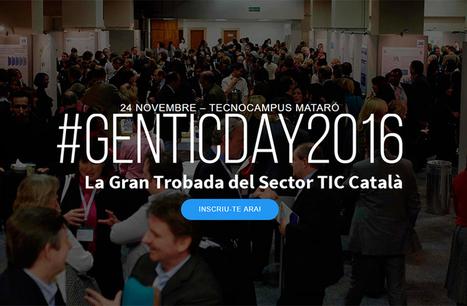 24 novembre 2016, de 9h a 15h al Tecnocampus de Matar&oacute;.<br/>GENTIC DAY &eacute;s la trobada anual del sector TIC catal&agrave;. | SOM - InForma't | Scoop.it