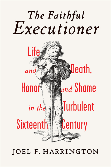 The Faithful Executioner: Life and Death, Honor and Shame in the Turbulent Sixteenth Century, by Joel F. Harrington | Creative Nonfiction : best titles for teens | Scoop.it