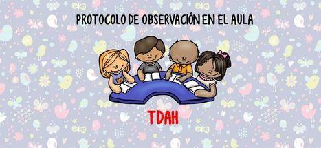 PROTOCOLO DE OBSERVACIÓN EN EL AULA para alumnos con TDAH editable -Orientacion Andujar | Educacion, ecologia y TIC | Scoop.it
