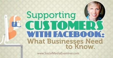 Supporting Customers With Facebook: What Businesses Need to Know : Social Media Examiner   Mastering Facebook, Google+, Twitter   Scoop.it