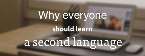 Why Everyone Should Learn A Second Language | TEFL & Ed Tech | Scoop.it