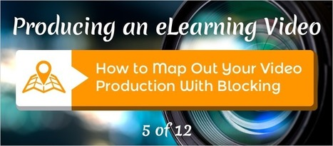 How to Map Out Your Video Production With Blocking - eLearning Brothers | eLearning Tips | Scoop.it