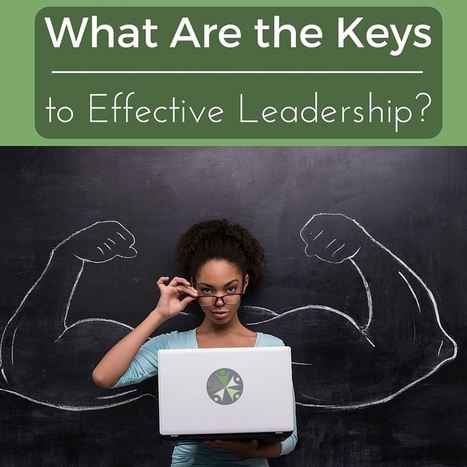 What Are the Keys to Effective Leadership? - Strengths Zone | Business Ideas & Financial Thoughts | Scoop.it