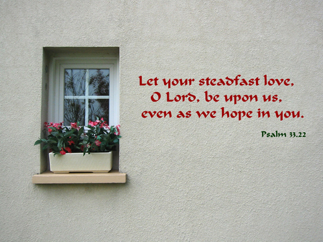 """Psalm 33.22 Poster - """"Let your steadfast love, O Lord, be upon us, even as we hope in you."""" 