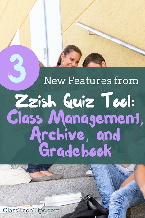 3 New Features from Zzish Quiz Tool: Class Management, Archive, and Gradebook - Class Tech Tips | Edtech PK-12 | Scoop.it