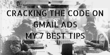 Cracking the Code on Gmail Ads: My 7 Best Tips | Online Marketing Resources | Scoop.it