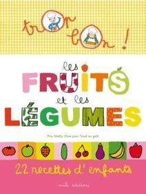 Trop bon ! Les fruits et les légumes, M-C. Clément, E. Teyras - Mila Éditions   Nouveautés du CDI   Scoop.it