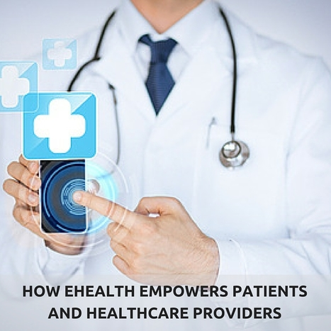 How EHealth Empowers Patients And Healthcare Providers   Healthcare and Technology news   Scoop.it