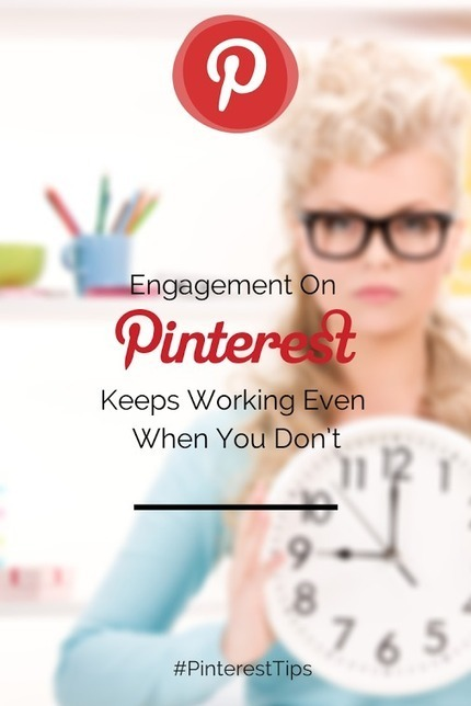 Engagement On Pinterest Keeps Working Even When You Don't | Seriously Social News | Scoop.it