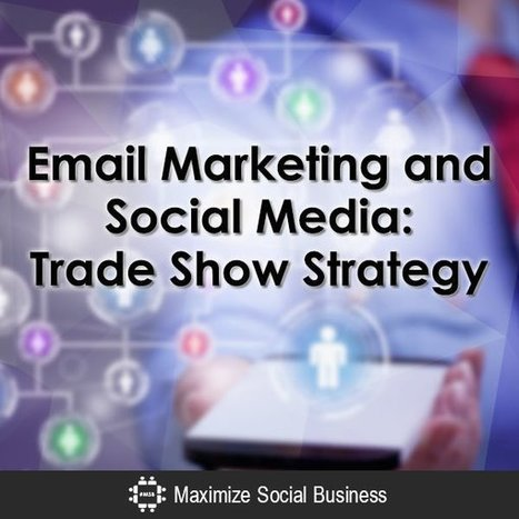 Email Marketing and Social Media: Trade Show Strategy | Event Marketing Resources | Scoop.it