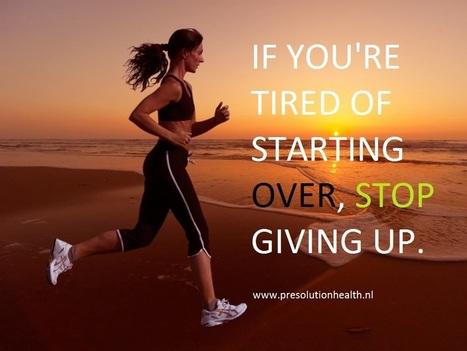Quote: If you're tired of starting over.... - PreSolution | Voeding Bewegen Gezondheid en Leefstijl | Scoop.it