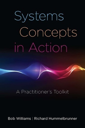 Systems Concepts in Action: A Practitioner's Toolkit | Bob Williams and Richard Hummelbrunner | Art of Hosting | Scoop.it