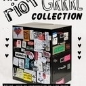 The Riot Grrrl Collection at NYU Is Getting a Book | Scenes of Innovation | Scoop.it