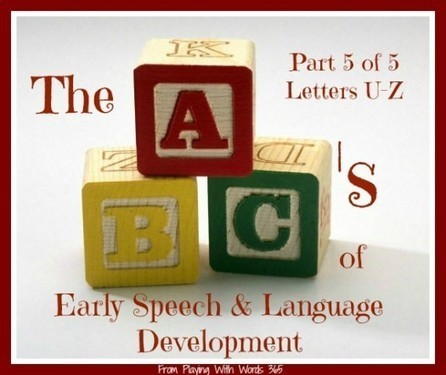 The ABC's of Early Speech & Language Development: U to Z {Part 5 of 5} | Speech-Language Pathology | Scoop.it