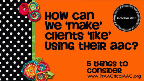How Can We Make Clients 'Like' Using Their AAC? 5 Things to Consider | Communication and Autism | Scoop.it