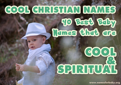 Cool Christian Names: 40 Best Baby Names that are Cool and Spiritual | The Name Meaning & Baby World | Scoop.it