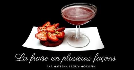 La fraise en plusieurs façons par Maïtena Erguy-Mokofin - Essor | Cuisine et cuisiniers | Scoop.it
