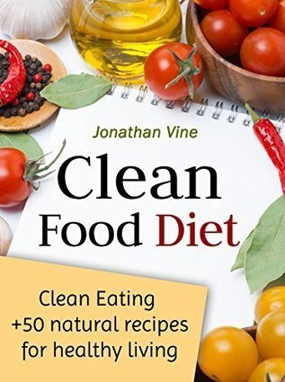 Clean Food Diet: Avoid processed foods and eat clean with few simple lifestyle changes(free nutrition recipes)(natural food recipes) (Special Diet Cookbooks & Vegetarian Recipes Collection Book 4) | Ebook Shop | Scoop.it