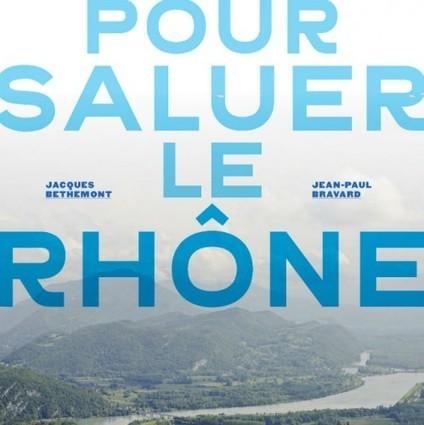 Pour saluer le Rhône, hommage au fleuve en livre | | Actualités de l'environnement | Scoop.it