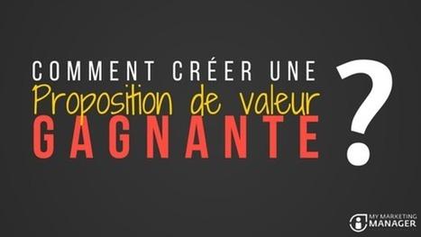 Comment créer une proposition de valeur gagnante ? - My Marketing Manager | Web Marketing & Social Media Strategy | Scoop.it