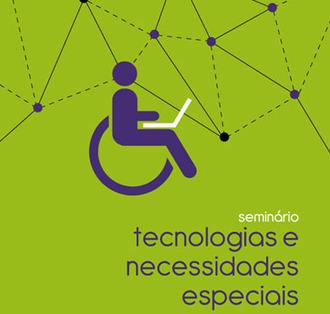 Seminário Tecnologias e Necessidades Especiais: Inscrições abertas | EDUCA TIC | Scoop.it