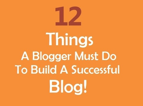 12 Things A Blogger Must Do to Build A Successful Blog (Infographics) | Suleman H Khan | Scoop.it