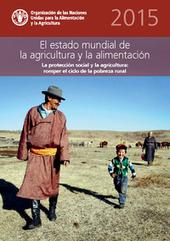El estado mundial de la agricultura y la alimentación 2015 (SOFA): La protección social y la agricultura: romper el ciclo de la pobreza rural   Agroindustria Sostenible   Scoop.it
