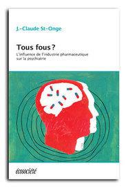 Tous fous ? L'influence de l'industrie pharmaceutique sur la psychiatrie | Regard critique sur la biopsychiatrie et la santé mentale | Scoop.it