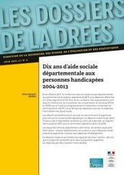 Dix ans d'aide sociale départementale aux personnes handicapées 2004-2013 - Les Dossiers de la Drees - Ministère des Affaires sociales et de la Santé   Veille - Personnes en situation de Handicap   Scoop.it