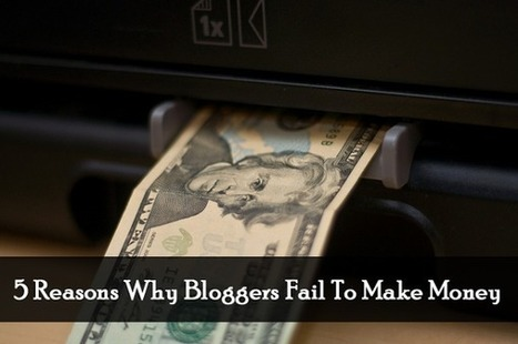 5 Reasons Why Bloggers Fail To Make Money | BlogTipsNTricks: Blogger Widgets | Templates | Tips | Tricks | Simple Blogging Tips | Scoop.it