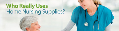 Who Really Uses Home Nursing Supplies? | Health News | Scoop.it
