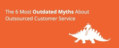 The 6 Most Outdated Myths About Outsourced Customer Service | Vcaretec | Contact Call Center Outsourcing | Scoop.it