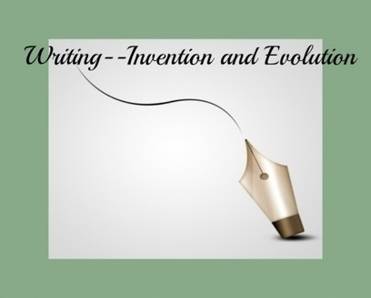 Writing-- Invention and Evolution | Writing | Scoop.it