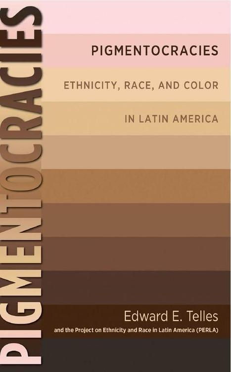 Pigmentocracies: Ethnicity, Race, and Color in Latin America | Mixed American Life | Scoop.it