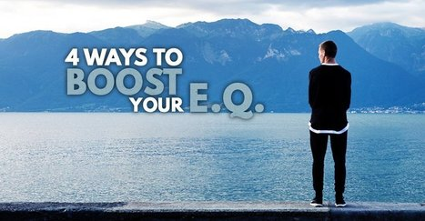 4 Ways to Boost Your EQ | Influence, EQ & Persuasion | Scoop.it