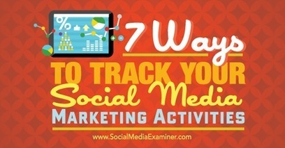 7 Ways to Track Your Social Media Marketing Activities | Social Media Useful Info | Scoop.it