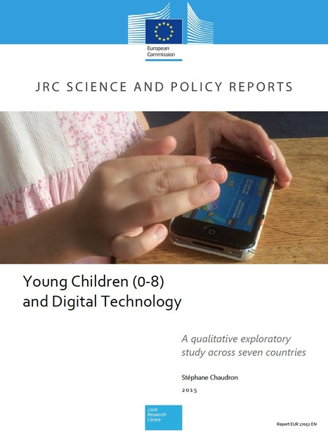 JRC Publications Repository: Young Children (0-8) and digital technology: A qualitative exploratory study across seven countries | Must Read articles: Apps and eBooks for kids | Scoop.it