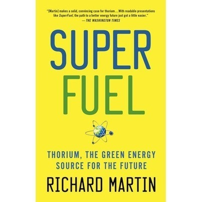 a review of SuperFuel: Thorium, the Green Energy Source for the Future | GMOs & FOOD, WATER & SOIL MATTERS | Scoop.it