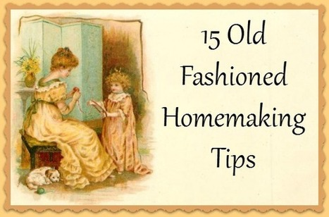 15 Old Fashioned Homemaking Tips | Homemaking | Scoop.it