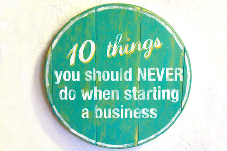 10 things you should never do when starting a business - Talented Ladies Club | Translation | Scoop.it