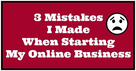 3 Mistakes I Made When Starting My Online Business   Product & Business   Scoop.it