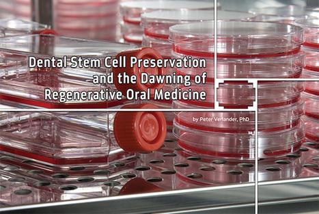 Dental Stem Cell Preservation and the Dawning of Regenerative Oral Medicine | Oral Medicine and Pathology | Scoop.it