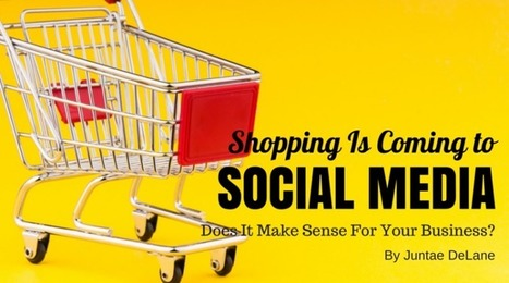 Social Media Shopping Is Coming. Does It Make Sense For Your Business? - Juntae DeLane | Social Media Marketing | Scoop.it