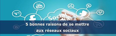 5 bonnes raisons d'être présent sur les réseaux sociaux | Social Media Curation par Mon Habitat Web | Scoop.it