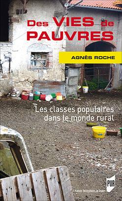Des vies de pauvres. Les classes populaires dans le monde rural - Agnès Roche - Presses universitaires de Rennes   Parution d'ouvrages   Scoop.it
