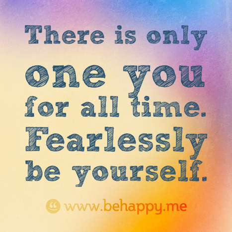 There is only one you for all time. Fearlessly be yourself. - Behappy.me | The Butterfly Maiden Project | Scoop.it