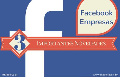Facebook Empresas: 3 Importantes novedades para incentivar tus ventas   SEO, SEM, Social Media y Herramientas Google   Scoop.it