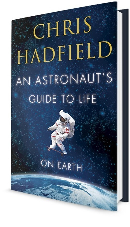 Chris Hadfield - An Astronaut's Guide to Life | Books and Reading | Scoop.it